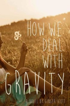How We Deal With Gravity, Ginger Scott