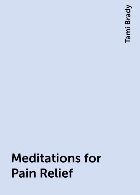 Meditations for Pain Relief, Tami Brady