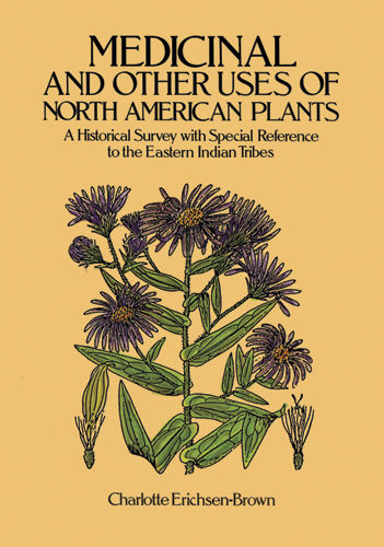 Medicinal and Other Uses of North American Plants, Charlotte Erichsen-Brown