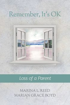Remember, It's Ok: Loss of a Parent, Marian Grace Boyd, Marina L. Reed