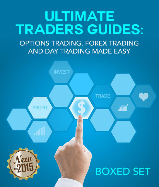 Ultimate Traders Guides Options Trading, Forex Trading and Day Trading Made Easy, Speedy Publishing