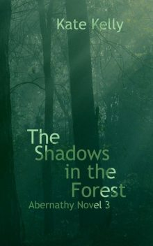 The Shadows in the Forest, Kate Kelly