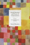 Social Structure and Forms of Consciousness, Volume 1, Istvan Meszaros