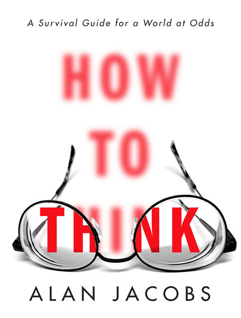 How to Think, Alan Jacobs