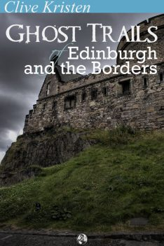 Ghost Trails of Edinburgh and the Borders, Clive Kristen