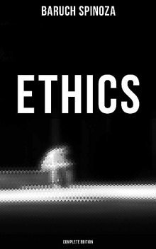 Ethics (Complete Edition), Baruch Spinoza