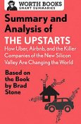 Summary and Analysis of The Upstarts: How Uber, Airbnb, and the Killer Companies of the New Silicon Valley are Changing the World, Worth Books