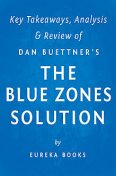 The Blue Zones Solution: by Dan Buettner | Key Takeaways, Analysis & Review, Eureka Books