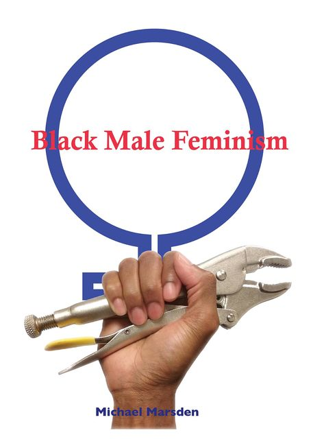 Black Male Feminism, Michael Marsden