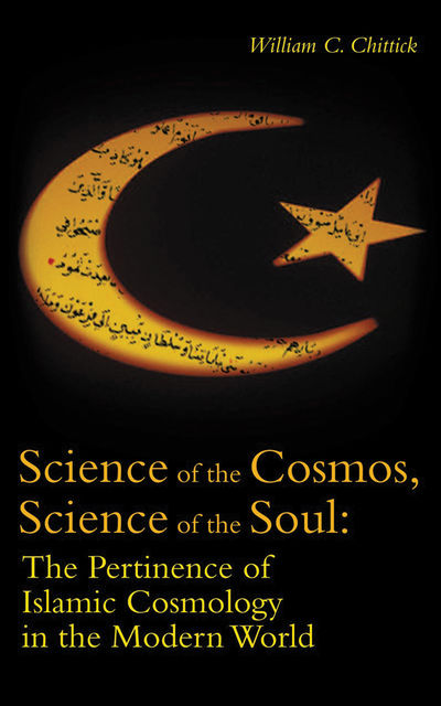 Science of the Cosmos, Science of the Soul, William C.Chittick