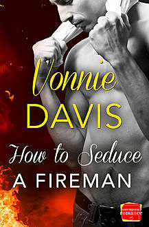 How to Seduce a Fireman: HarperImpulse Contemporary Romance, Vonnie Davis