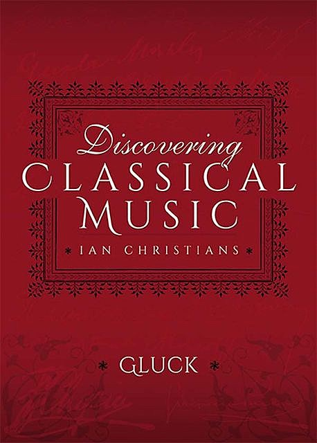 Discovering Classical Music: Gluck, Ian Christians, Sir Charles Groves CBE
