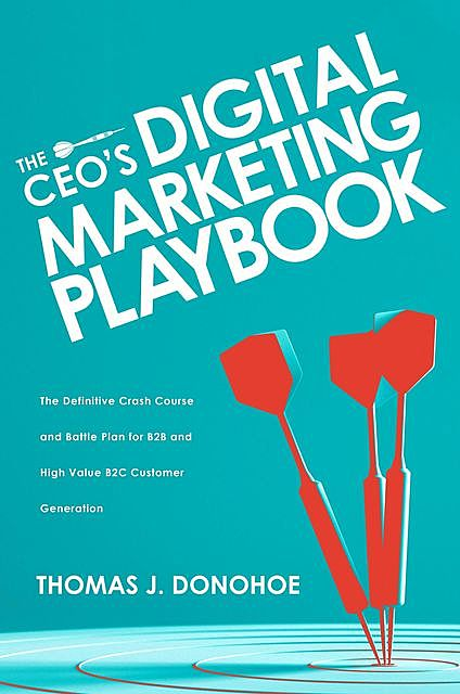 The CEO's Digital Marketing Playbook, Thomas J. Donohoe