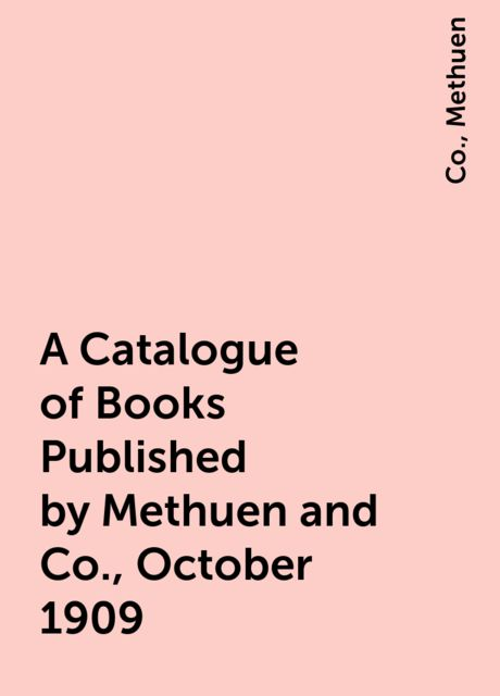 A Catalogue of Books Published by Methuen and Co., October 1909, Co., Methuen