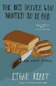 The Bus Driver Who Wanted to Be God & Other Stories, Etgar Keret