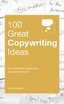 100 Great Copywriting Ideas. From leading companies around the world, Andy Maslen