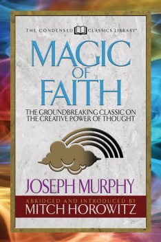 Magic of Faith (Condensed Classics), Joseph Murphy, Mitch Horowitz