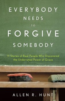 Everybody Needs to Forgive Somebody, Allen Hunt