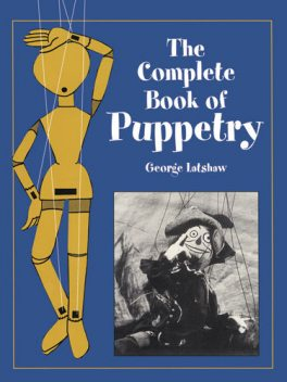 The Complete Book of Puppetry, George Latshaw