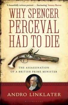 Why Spencer Perceval Had to Die, Andro Linklater