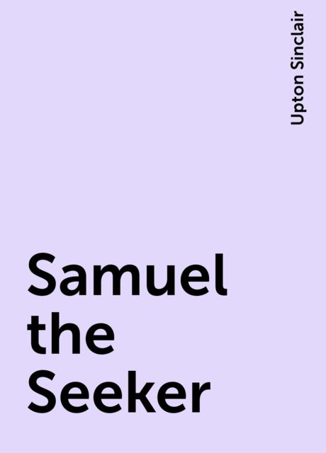 Samuel the Seeker, Upton Sinclair
