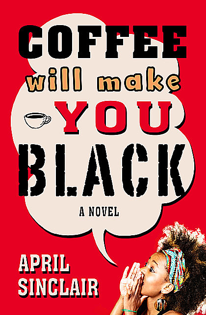 Coffee Will Make You Black, April Sinclair
