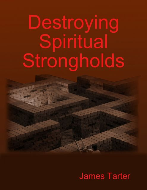 Destroying Spiritual Strongholds, James Tarter