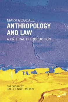 Anthropology and Law, Mark Goodale, Sally Engle Merry