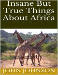 Insane But True Things About Africa, John Johnson