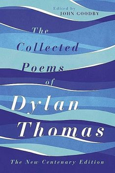 The Collected Poems of Dylan Thomas: The New Centenary Edition, Дилан Томас