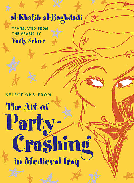 Selections from The Art of Party Crashing in Medieval Iraq, Al-Khatib Al-Baghdadi
