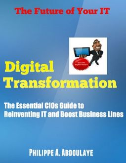 Digital Transformation Explained to CIOs, Philippe A.Abdoulaye