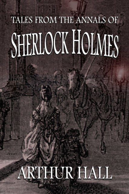 Tales From the Annals of Sherlock Holmes, Arthur Hall