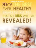 Kids Recipes Books: 70 Of The Best Ever Breakfast Recipes That All Kids Will Eat..Revealed!, Samantha Michaels