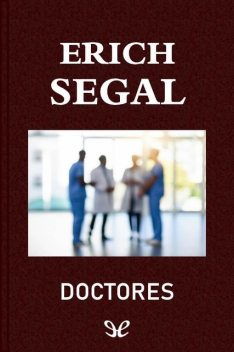 Doctores, Erich Segal