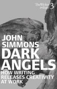 Dark Angels. How Writing Releases Creativity at Work, John Simmons