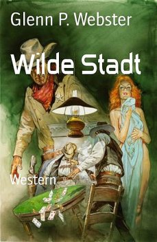 Wilde Stadt, Glenn P. Webster