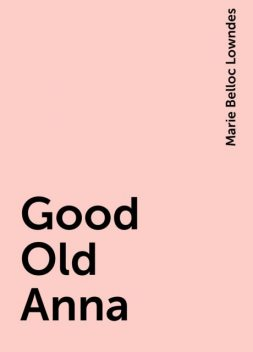 Good Old Anna, Marie Belloc Lowndes