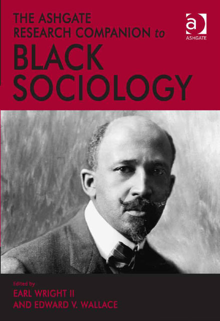The Ashgate Research Companion to Black Sociology, Earl Wright II