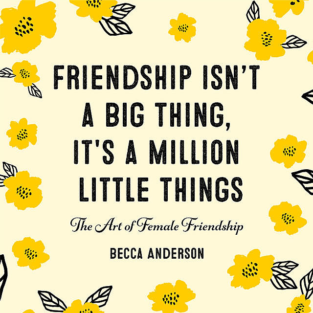 Friendship Isn't a Big Thing, It's a Million Little Things, Becca Anderson