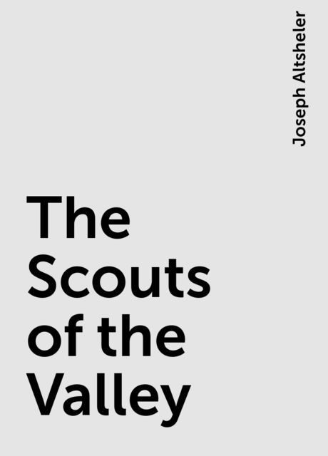 The Scouts of the Valley, Joseph Altsheler