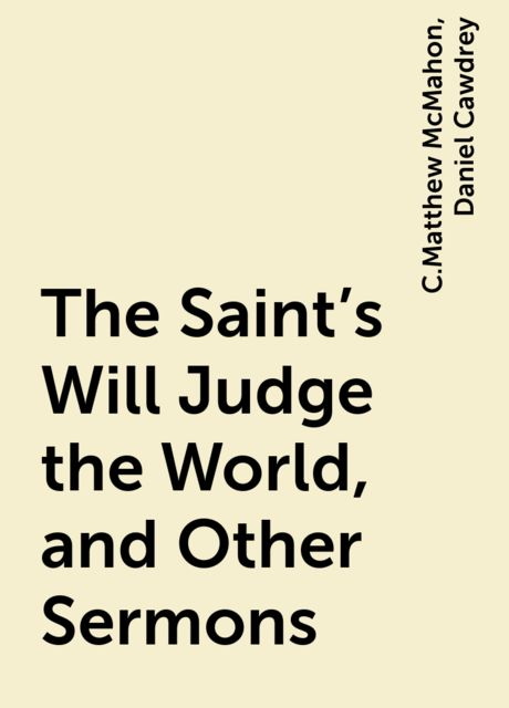 The Saint's Will Judge the World, and Other Sermons, C.Matthew McMahon, Daniel Cawdrey