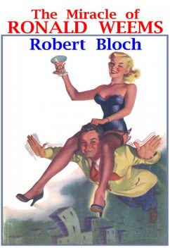 The Miracle of Ronald Weems, Robert Bloch