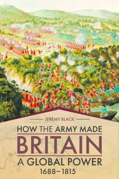 How the Army Made Britain a Global Power, Jeremy Black