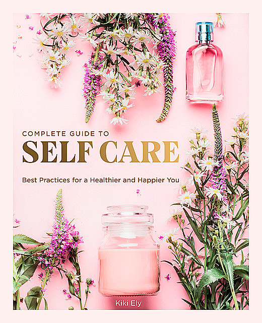 The Complete Guide to Self Care, Kiki Ely