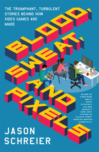 Blood, Sweat, and Pixels, Jason Schreier