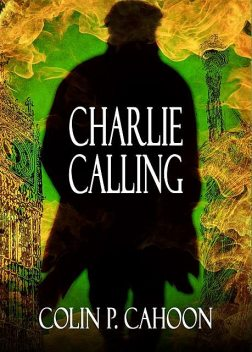 Charlie Calling, Colin P. Cahoon