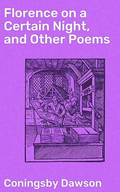 Florence on a Certain Night, and Other Poems, Coningsby Dawson