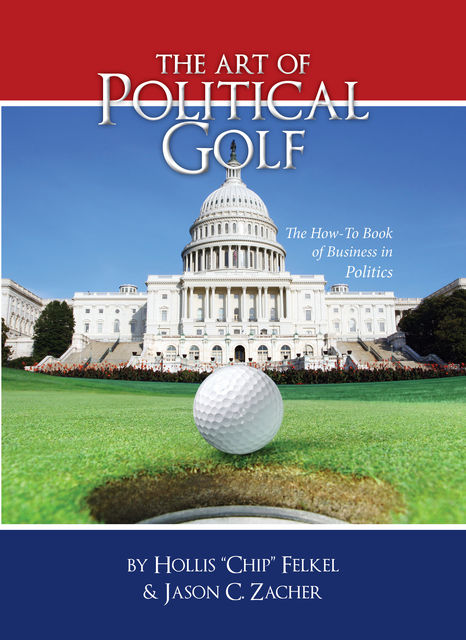 "The Art of Political Golf, Hollis ""Chip"" Felkel, Jason C.Zacher"