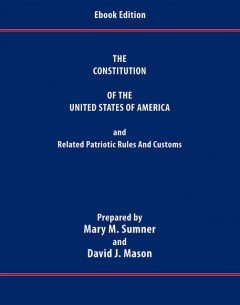 The Constitution of the United States of America and Related Patriotic Rules and Customs, David Mason